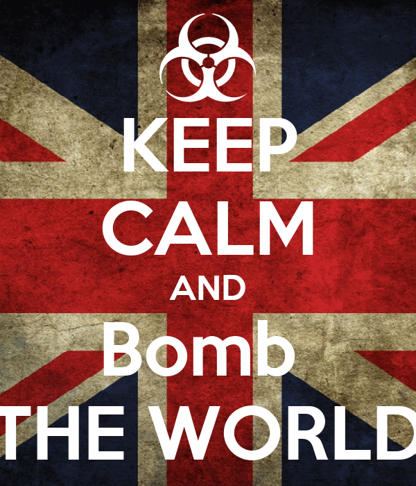 KEEP CALM AND Bomb  THE WORLD