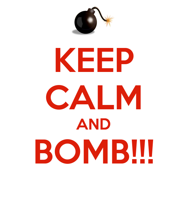 KEEP CALM AND BOMB!!!