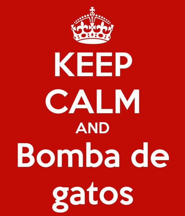 KEEP CALM AND Bomba de gatos