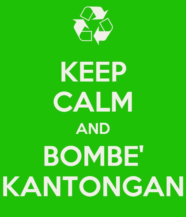 KEEP CALM AND BOMBE' KANTONGAN