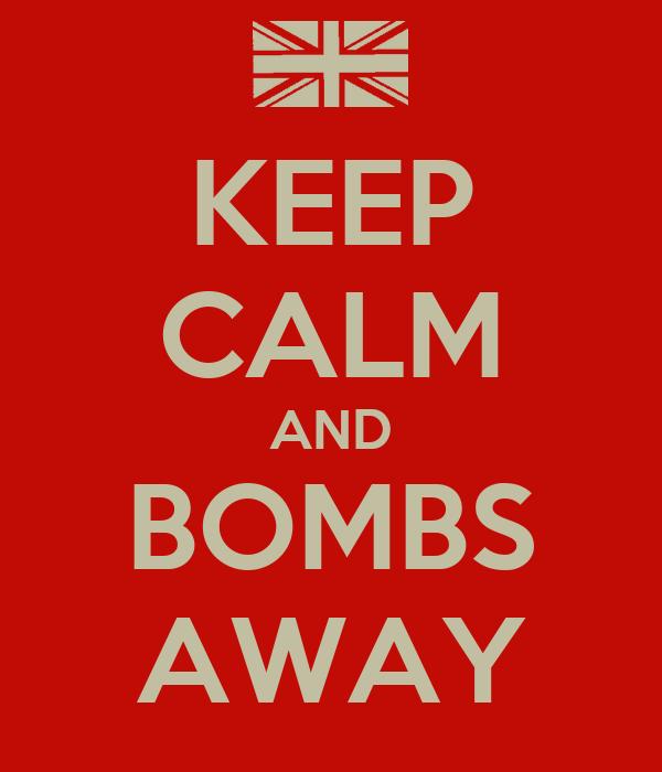 KEEP CALM AND BOMBS AWAY