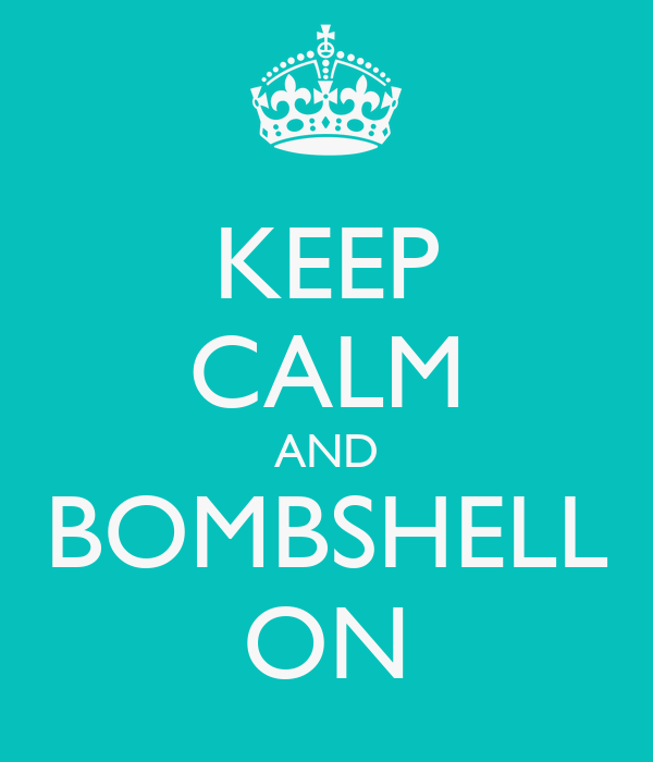 KEEP CALM AND BOMBSHELL ON