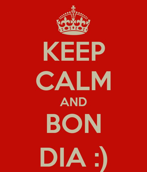 KEEP CALM AND BON DIA :)