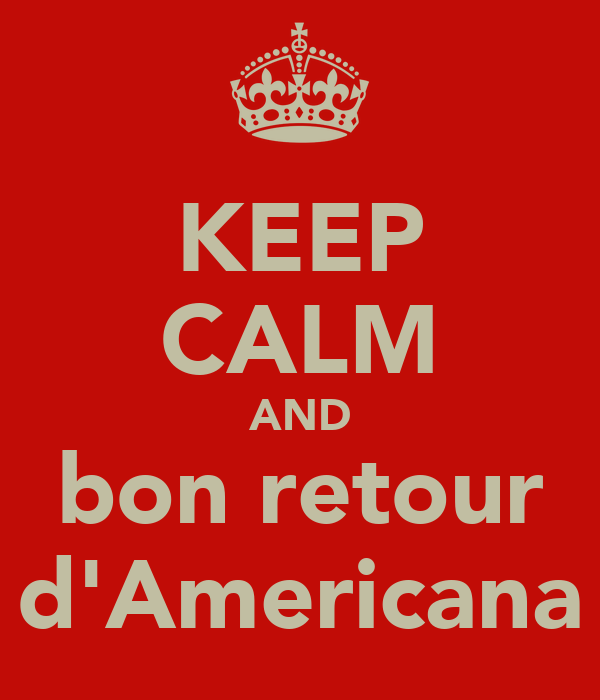 KEEP CALM AND bon retour d'Americana
