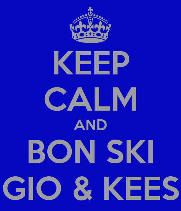 KEEP CALM AND BON SKI GIO & KEES