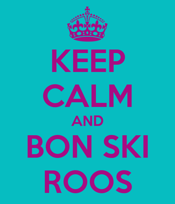 KEEP CALM AND BON SKI ROOS
