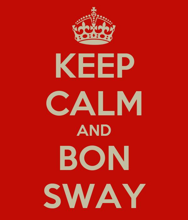 KEEP CALM AND BON SWAY