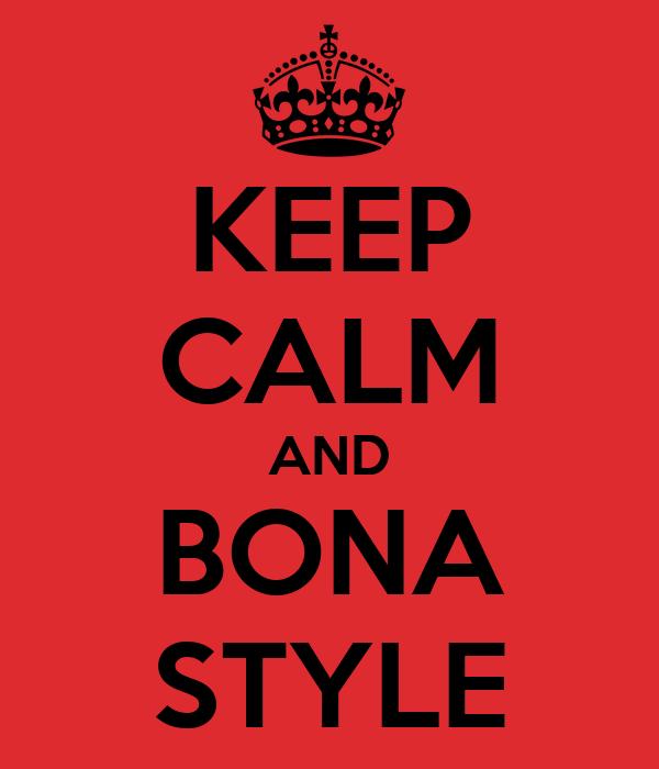 KEEP CALM AND BONA STYLE