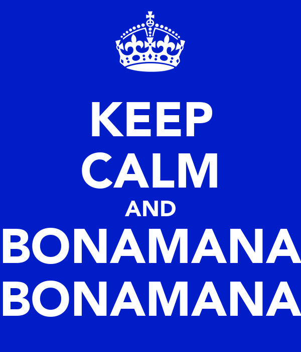 KEEP CALM AND BONAMANA BONAMANA