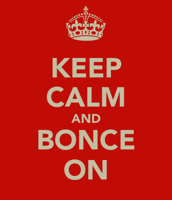 KEEP CALM AND BONCE ON
