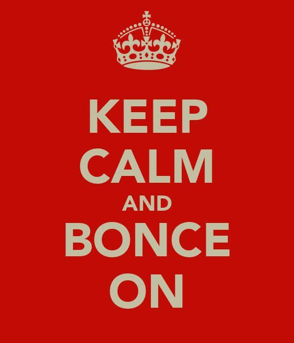 KEEP CALM AND BONCE ON