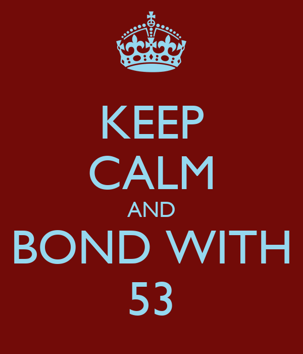 KEEP CALM AND BOND WITH 53