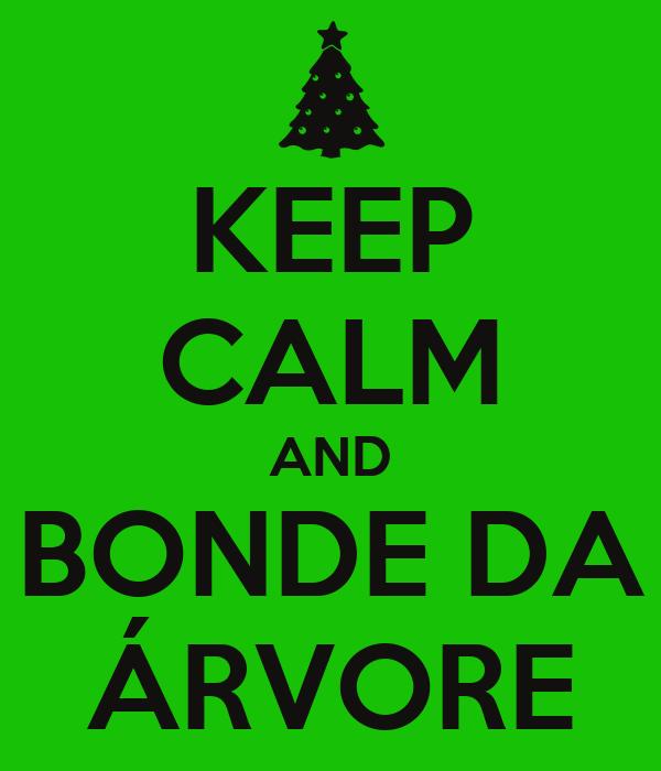 KEEP CALM AND BONDE DA ÁRVORE