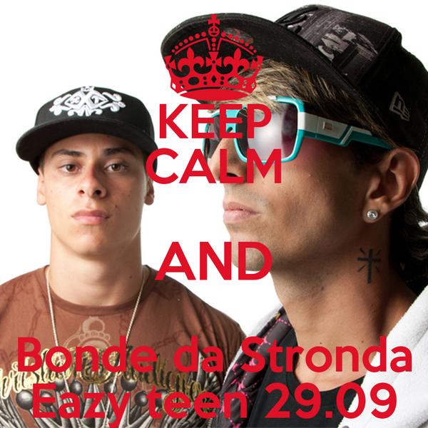 KEEP CALM AND Bonde da Stronda Eazy teen 29.09
