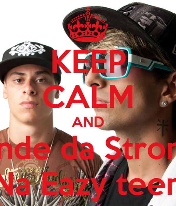 KEEP CALM AND Bonde da Stronda Na Eazy teen