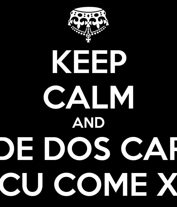 KEEP CALM AND BONDE DOS CARECA COME CU COME XERECA