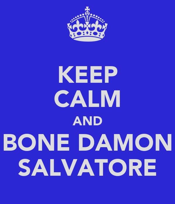 KEEP CALM AND BONE DAMON SALVATORE