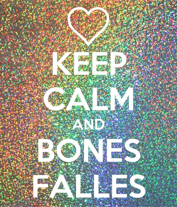 KEEP CALM AND BONES FALLES