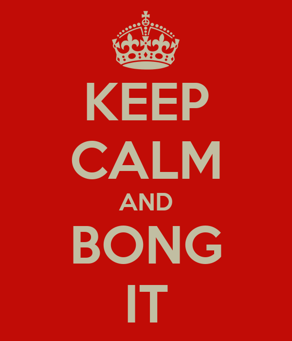 KEEP CALM AND BONG IT