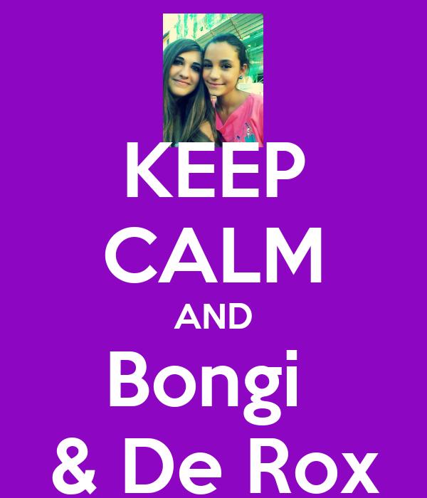 KEEP CALM AND Bongi  & De Rox