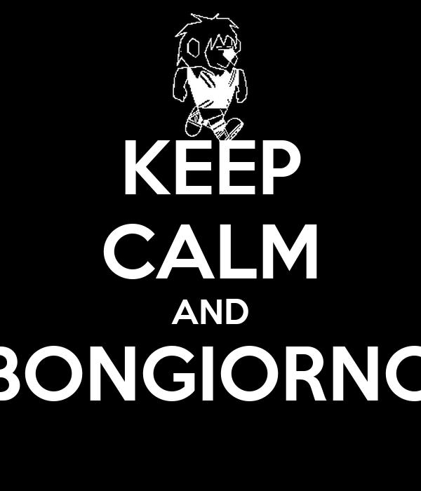 KEEP CALM AND BONGIORNO