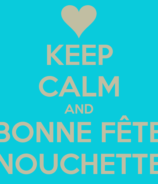 KEEP CALM AND BONNE FÊTE NOUCHETTE