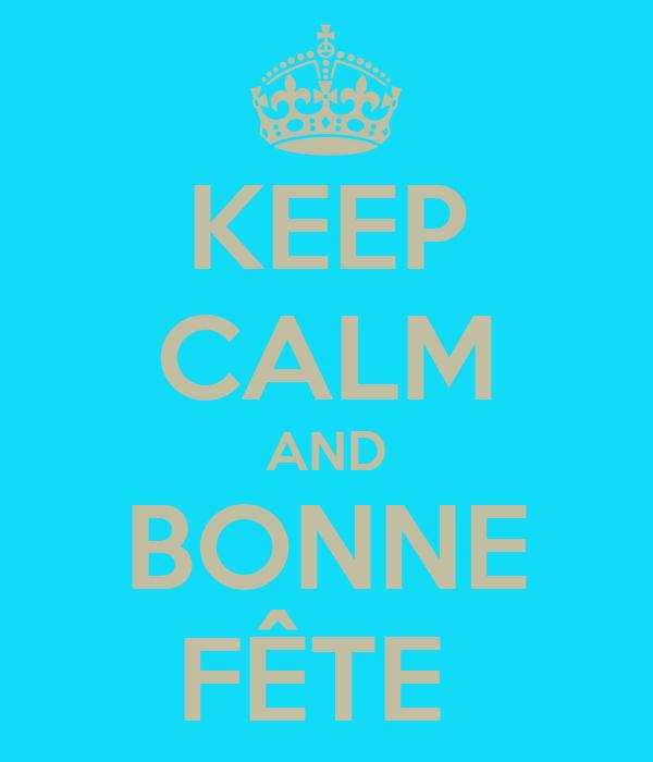 KEEP CALM AND BONNE FÊTE