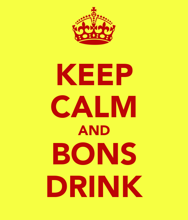 KEEP CALM AND BONS DRINK