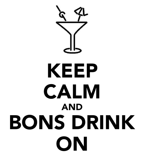 KEEP CALM AND BONS DRINK ON