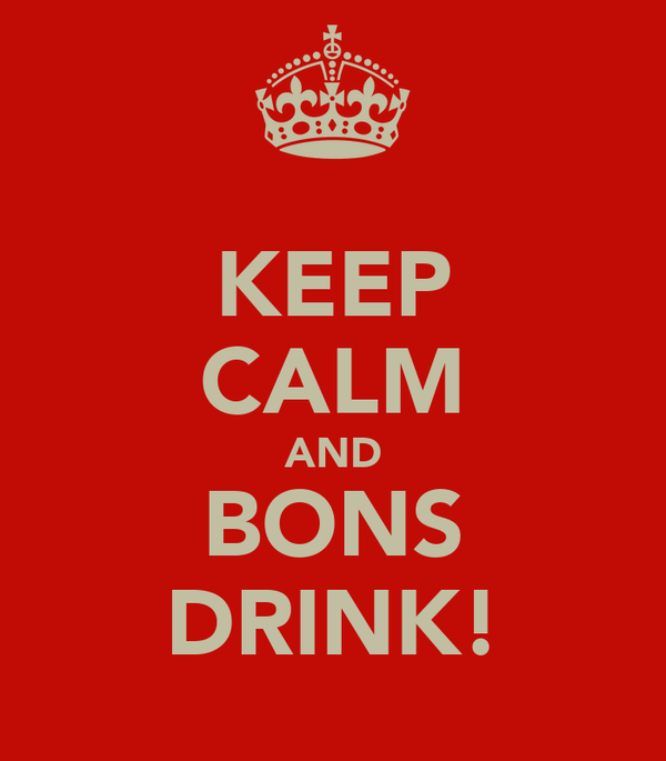 KEEP CALM AND BONS DRINK!