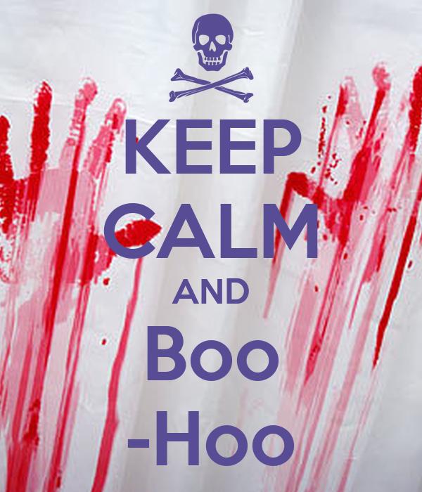 KEEP CALM AND Boo -Hoo