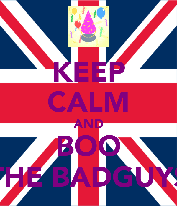 KEEP CALM AND BOO THE BADGUYS