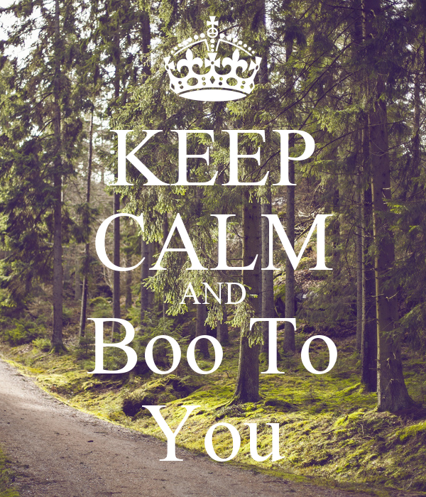 KEEP CALM AND Boo To You