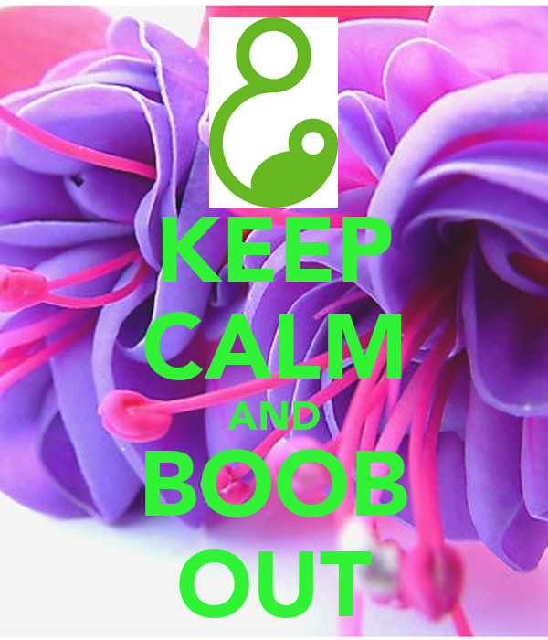 KEEP CALM AND BOOB OUT