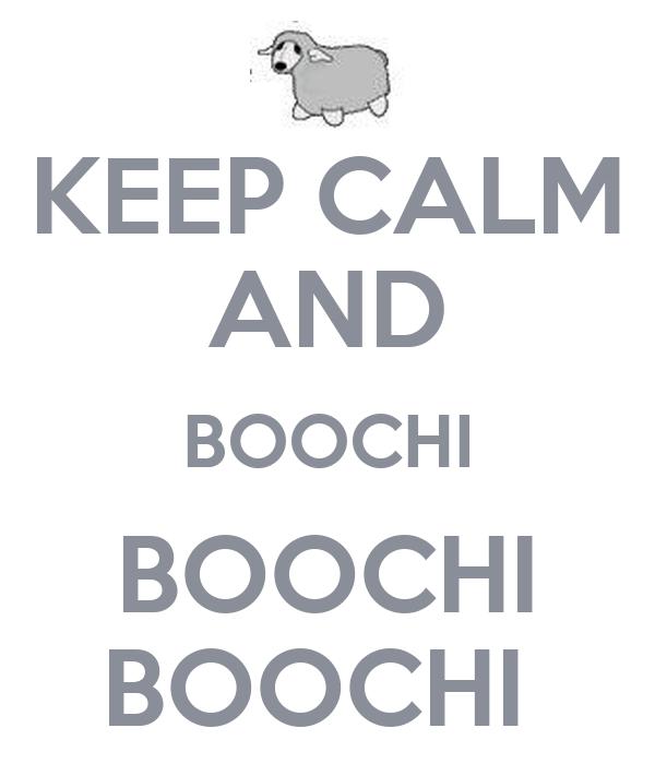 KEEP CALM AND BOOCHI BOOCHI BOOCHI
