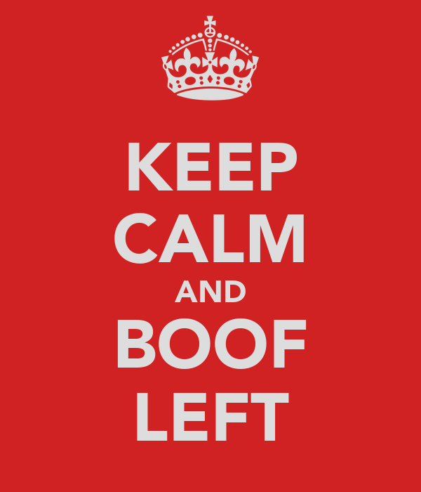 KEEP CALM AND BOOF LEFT