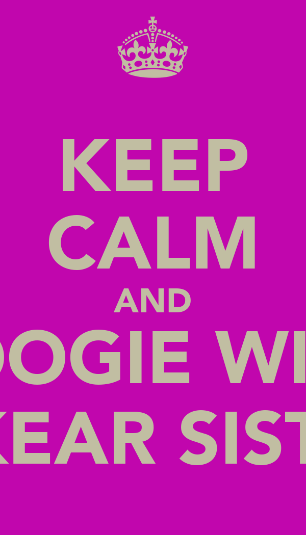 KEEP CALM AND BOOGIE WITH THE KEAR SISTERS!