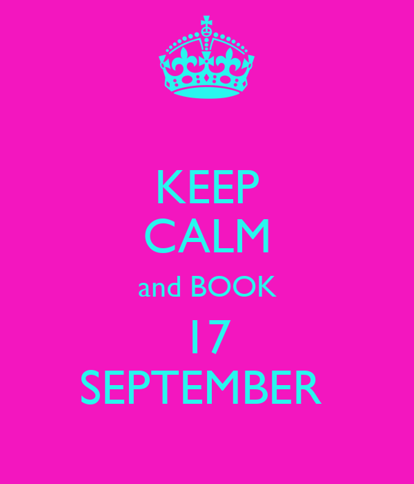 KEEP CALM and BOOK 17 SEPTEMBER