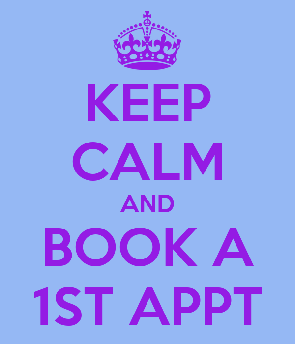 KEEP CALM AND BOOK A 1ST APPT