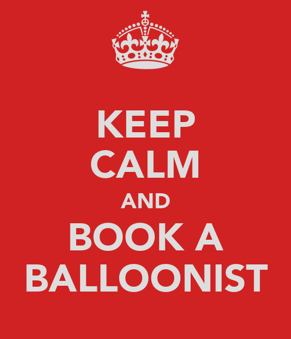 KEEP CALM AND BOOK A BALLOONIST