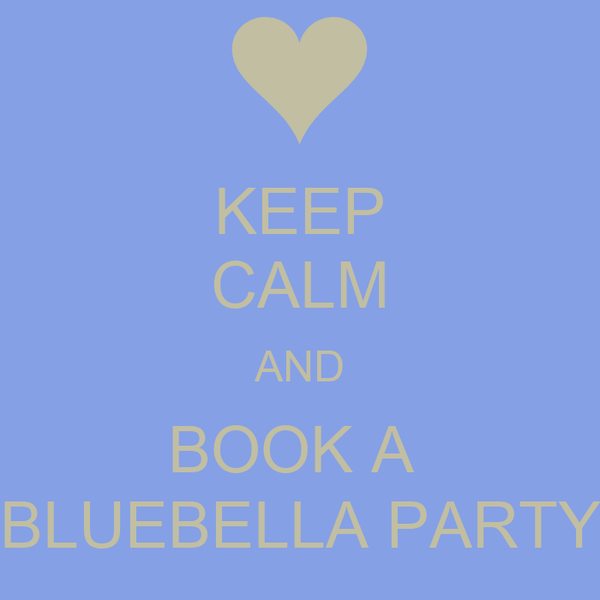KEEP CALM AND BOOK A  BLUEBELLA PARTY