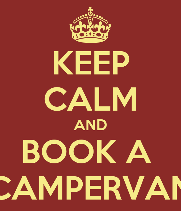 KEEP CALM AND BOOK A  CAMPERVAN