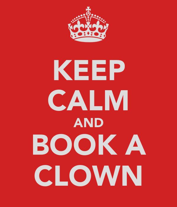 KEEP CALM AND BOOK A CLOWN