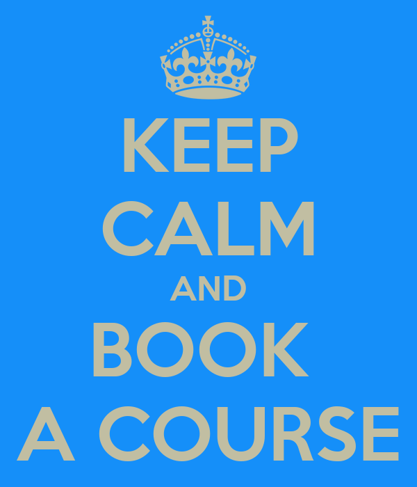 KEEP CALM AND BOOK  A COURSE