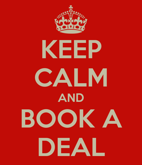 KEEP CALM AND BOOK A DEAL