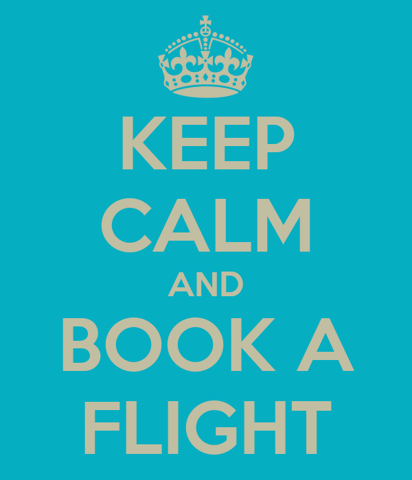 KEEP CALM AND BOOK A FLIGHT