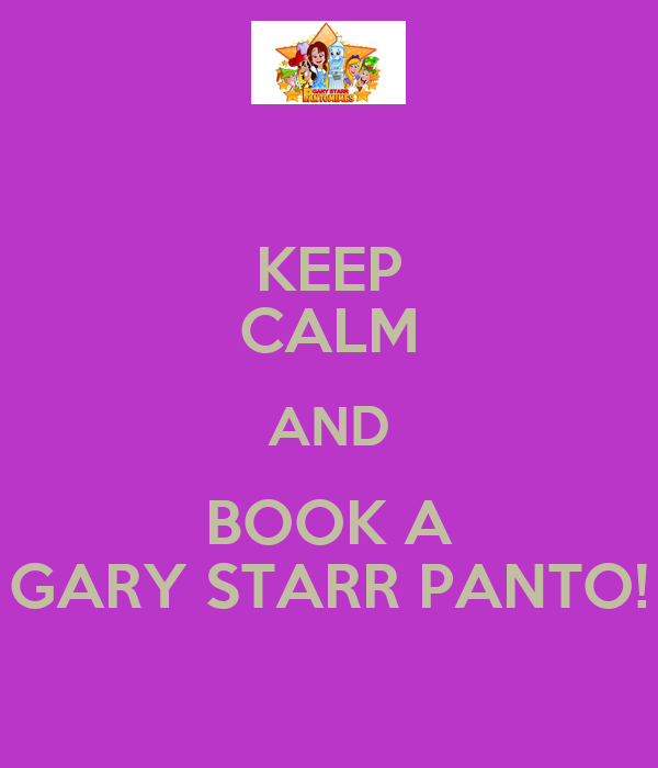 KEEP CALM AND BOOK A GARY STARR PANTO!