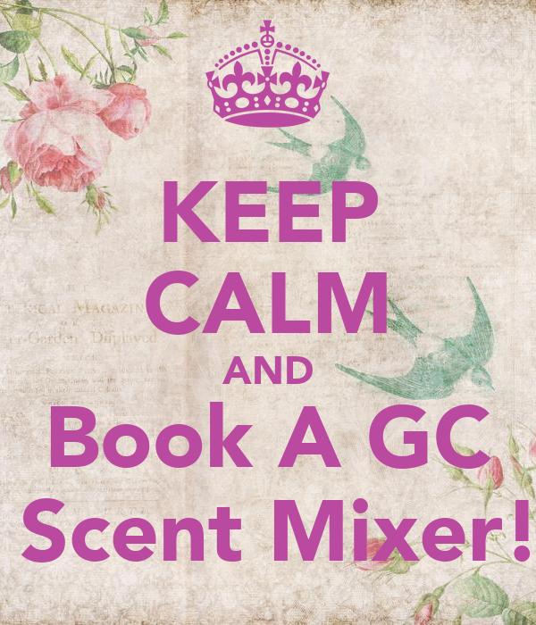 KEEP CALM AND Book A GC  Scent Mixer!