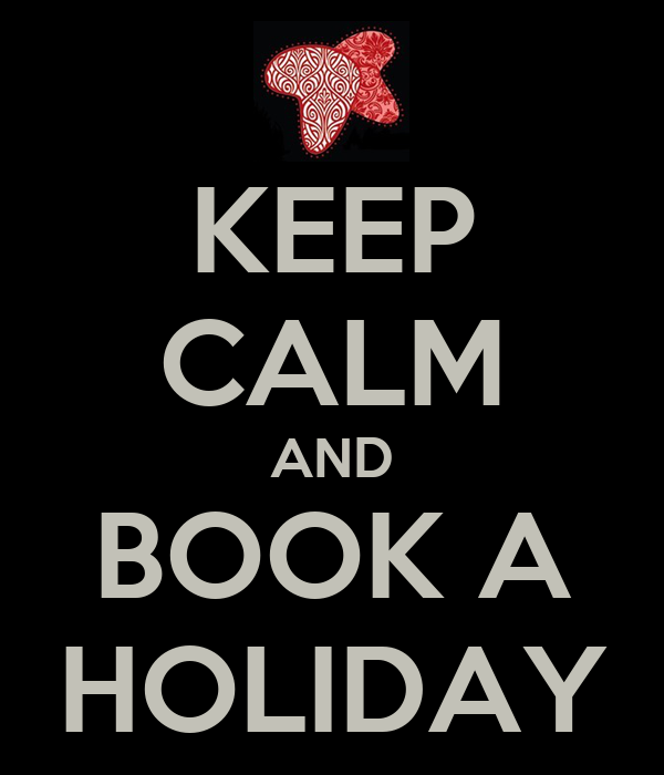 KEEP CALM AND BOOK A HOLIDAY
