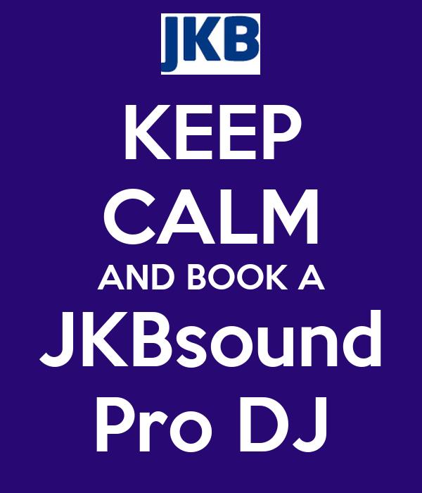 KEEP CALM AND BOOK A JKBsound Pro DJ